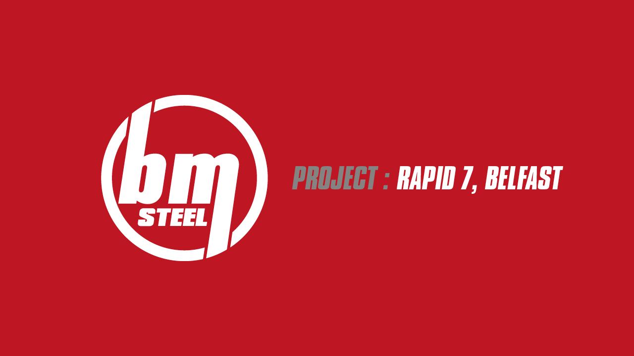 BM STEEL FABRICATION RAPID 7 BELFAST